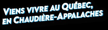 Viens vivre au Québec, en Chaudière-Appalaches