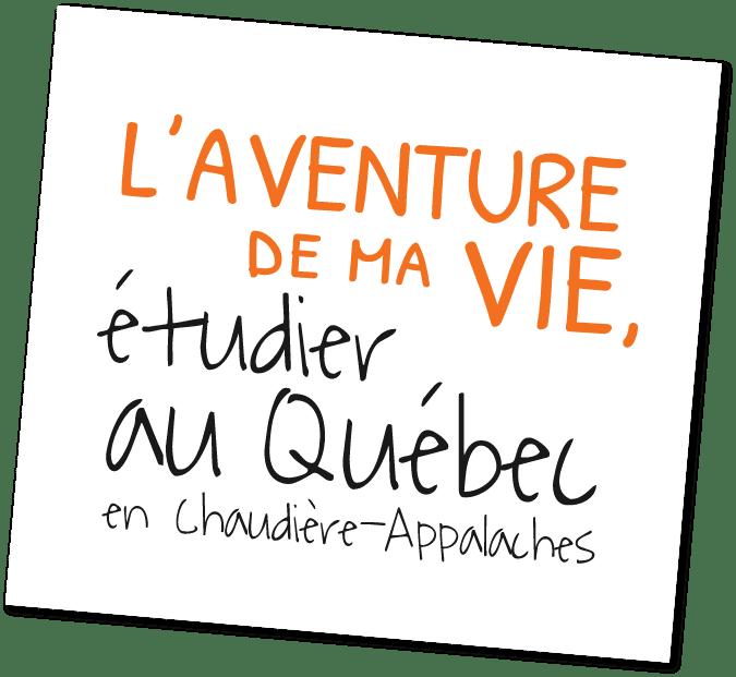 L'aventure de ma vie, étudier au Québec en Chaudière-Appalaches